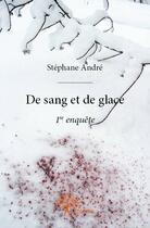 Couverture du livre « De sang et de glace » de Stephane Andre aux éditions Edilivre-aparis