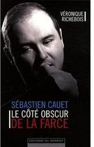 Couverture du livre « Sébastien Cauet ; le côté obscur de la farce » de Veronique Richebois aux éditions Editions Du Moment