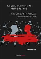 Couverture du livre « Le psychanalyste dans la cité » de Georges Botet Pradeilles et Anne-Laure Galtier aux éditions Ovadia