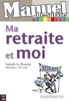 Couverture du livre « Manuel de survie ; ma retraite et moi » de Isabelle Le Bouette et Ulrich Stahl aux éditions Tournez La Page