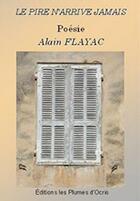 Couverture du livre « Le pire n'arrive jamais » de Alain Flayac aux éditions Les Plumes D'ocris