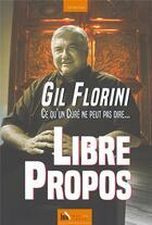 Couverture du livre « Libre propos ; ce qu'un curé ne peut pas dire... » de Gil Florini aux éditions Baie Des Anges