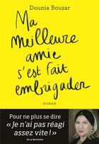 Couverture du livre « Ma meilleure amie s'est fait embrigader » de Dounia Bouzar aux éditions La Martiniere Jeunesse