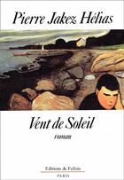 Couverture du livre « Vent de soleil » de Pierre Jakez Helias aux éditions Fallois