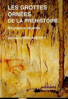 Couverture du livre « Grottes ornees de la prehistoire (les) - - nouveaux regards » de Michel Lorblanchet aux éditions Errance