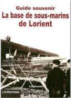 Couverture du livre « La base de sous-marins de Lorient » de Luc Braeuer aux éditions Liv'editions