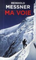 Couverture du livre « Ma voie » de Reinhold Messner aux éditions Arthaud
