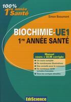 Couverture du livre « Biochimie ; UE1 ; 1ère année santé ; cours, exercices, annales et QCM corrigés (3e édition) » de Simon Beaumont aux éditions Ediscience