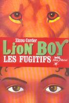 Couverture du livre « Lion boy t.2 ; les fugitifs » de Zizou Corder aux éditions Albin Michel Jeunesse