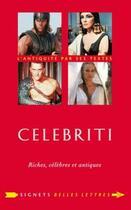 Couverture du livre « Celebriti ; riches, célèbres et antiques » de Romain Brethes et Laure De Chantal aux éditions Belles Lettres