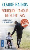 Couverture du livre « Pourquoi l'amour ne suffit pas ; aider l'enfant à se construire » de Claude Halmos aux éditions Pocket
