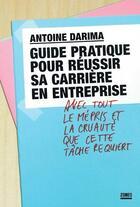 Couverture du livre « Guide pratique pour réussir sa carrière en entreprise avec tout le mépris et la cruauté que cette tâche recquiert » de Antoine Darima aux éditions Zones