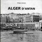 Couverture du livre « Alger d'antan ; Alger à travers la carte postale ancienne » de Philippe Lamarque aux éditions Herve Chopin
