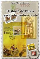 Couverture du livre « Histoire de l'arc à travers le timbre-poste » de Jean Marie Khoury aux éditions Papier Libre