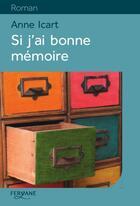 Couverture du livre « Si j'ai bonne mémoire » de Anne Icart aux éditions Feryane