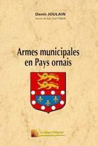 Couverture du livre « Armes municipales du Pays Ornais » de Jean-Paul Fernon et Denis Joulain aux éditions Heligoland