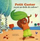 Couverture du livre « Petit Castor reçoit un drôle de cadeau ! » de Stephanie Ronzon et Armelle Renoult aux éditions Philippe Auzou