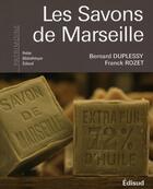 Couverture du livre « Les savons de Marseille » de Bernard Duplessy et Franck Rozet aux éditions Edisud