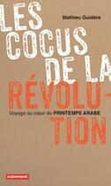 Couverture du livre « Les cocus de la révolution ; voyager au coeur du printemps arabe » de Mathieu Guidere aux éditions Autrement