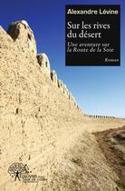 Couverture du livre « Sur les rives du desert » de Alexandre Levine aux éditions Edilivre-aparis