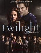 Couverture du livre « Twilight fascination ; le guide officiel du film » de Mark Cotta Vaz aux éditions Black Moon