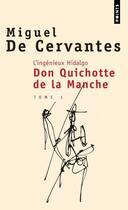 Couverture du livre « L'ingénieux Hidalgo don Quichotte de la Manche t.1 » de Miguel De Cervantes Saavedra aux éditions Points