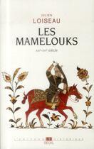 Couverture du livre « Les Mamelouks (XIIIe-XVIè siècles) ; une expérience du pouvoir dans l'Islam médiéval » de Julien Loiseau aux éditions Seuil
