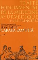 Couverture du livre « Caraka samhita, traité fondamental de la médecine ayurvedique t.1 ; les principes » de Jean Papin aux éditions Almora