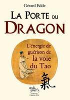 Couverture du livre « La porte du dragon ; l'énergie de guérison de la voie du Tao » de Gerard Edde aux éditions Chariot D'or