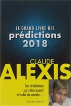 Couverture du livre « Le grand livre des prédictions (édition 2018) » de Claude Alexis aux éditions Exergue