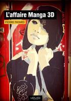 Couverture du livre « L'affaire Manga 3D » de Pierre Fayard aux éditions Neowood Editions