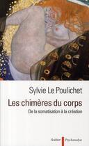 Couverture du livre « Les chimères du corps ; de la somatisation à la création » de Sylvie Le Poulichet aux éditions Aubier