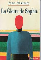 Couverture du livre « La gloire de Sophie » de Jean Bastaire aux éditions Salvator