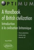 Couverture du livre « Handbook of british civilization ; introduction à la civilisation britannique » de Picton aux éditions Ellipses Marketing