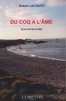 Couverture du livre « Du coq à l'âme ; bloc-notes intime » de Robert Jacquot aux éditions La Bruyere