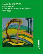 Couverture du livre « Allegro Barbaro ; Béla Bartók et la modernité hongroise, 1905-1920 » de Collectif aux éditions Hazan