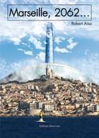 Couverture du livre « Marseille, 2062... » de Robert Aisa aux éditions Benevent