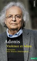Couverture du livre « Violence et islam ; entretiens avec Houria Abdelouahed » de Adonis aux éditions Points
