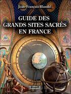 Couverture du livre « Guide des grands sites sacrés en France » de Jean-Francois Blondel aux éditions Trajectoire