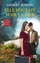 Couverture du livre « Elle voulait voir la mer » de Gilbert Bordes aux éditions Xo