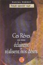 Couverture du livre « Ces Reves Qui Nous Eclairent Et Realisent Nos Desirs » de Pascal Perrot aux éditions Pierre De Soleil