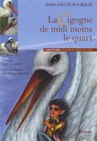 Couverture du livre « La cigogne de midi moins le quart » de Bernadette Pourquie aux éditions Tertium