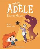 Couverture du livre « Mortelle Adèle T.16 ; Jurassic Mamie » de Mr Tan et Diane Le Feyer aux éditions Tourbillon