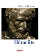 Couverture du livre « Vivre avec Héraclite » de Edgar Morin aux éditions Les Influences