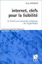 Couverture du livre « Internet, clefs pour la lisibilité ; se former aux nouvelles exigences de l'hypermédia » de Guy Barrier aux éditions Esf