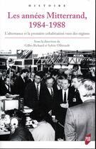 Couverture du livre « Les années Mitterrand 1984-1988 ; l'alternance et la première cohabitation vues des régions » de Gilles Richard et Sylvie Ollitrault aux éditions Pu De Rennes