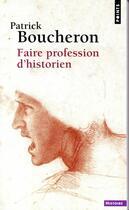 Couverture du livre « Faire profession d'historien » de Patrick Boucheron aux éditions Points