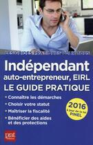 Couverture du livre « Indépendant, auto-entrepreneur, EIRL (édition 2016) » de Benoit Serio et Dominique Serio aux éditions Prat