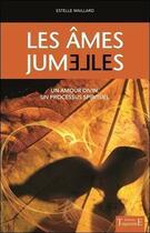 Couverture du livre « Les âmes jumelles ; un amour divin, un processus spirituel » de Estelle Maillard aux éditions Trajectoire