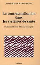 Couverture du livre « La contractualisation dans les systèmes de santé ; pour une utilisation efficace et appropriée » de Jean Perrot aux éditions Karthala